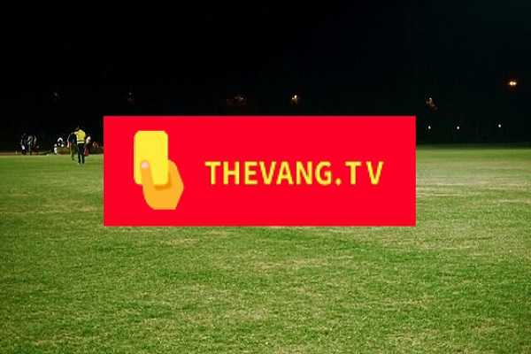 Thevangtv – Thẻ Vàng TV Kênh xem bóng trực tiếp chất lượng